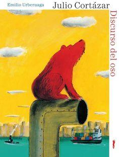 El discurso del oso - Julio Cortázar, ilustraciones de Emilio Urberruaga. Libros del Zorro Rojo. El Discurso del oso se publicó por primera vez en 1962 incluido en el sugerente Historia de cronopios y famas, pero Cortázar lo había escrito 10 años antes para los hijos de un amigo suyo, el pintor y poeta Eduardo Jonquières.