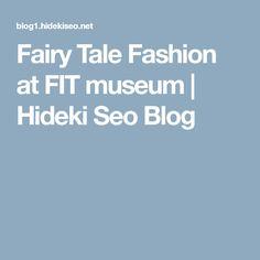 Fairy Tale Fashion at FIT museum   Hideki Seo Blog