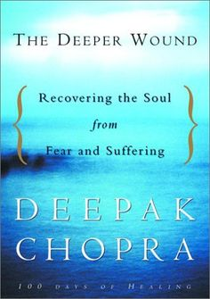 The Deeper Wound: Recovering the Soul from Fear and Suffering, 100 Days of Healing by Deepak Chopra,http://www.amazon.com/dp/1400045053/ref=cm_sw_r_pi_dp_4Gnssb16F4AZF6GZ