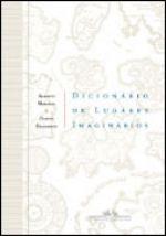 DICIONÁRIO DE LUGARES IMAGINÁRIOS - Alberto Manguel e Gianni Guadalupi - Companhia das Letras