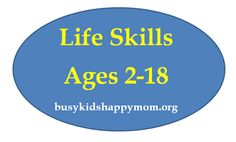 Life Skills for Kids ages 2-18 (the stuff they don't teach you in school!) - This list is very complete!