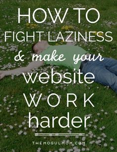 Tara Gentile shares her tips on how to make your website more efficient. Click here to read: Fight Website Laziness: How to Make Your Website Work Harder - and learn how to get more conversions and happier visitors.