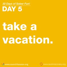 "April 2014 is the National Council on Alcoholism and Drug Dependence (NCADD) Alcohol Awareness Month. To celebrate this great cause, @Austin Recovery will be showcasing ""30 Days of Sober Fun"" that you can have in your community. Day 5 of #30DaysofSoberFun: Take a vacation! Pick a vacation spot, near or far and make a plan for how and when you can take a trip there. Road trip across Texas? Visit the Big Apple? Head to Hawaii? Whatever the case, it can't hurt to start planning now!"