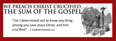 """Sovereign Grace Baptist Church  """"We preach Christ, and Him crucified: the sum of the gospel."""""""