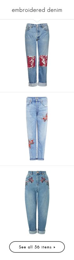 """""""embroidered denim"""" by uitwaaien ❤ liked on Polyvore featuring jeans, pants, bottoms, trousers, patch jeans, patching blue jeans, sequin jeans, blue jeans, topshop jeans and denim"""