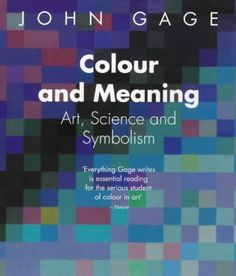 Colour and Meaning: Art, Science and Symbolism by John Gage…