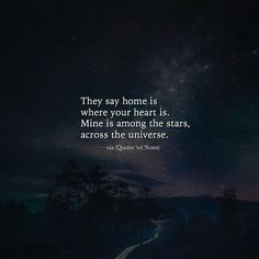 They say home is where your heart is. Mine is among the stars across the universe. via (http://ift.tt/2ky5ce8)