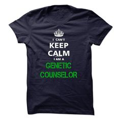I can not keep calm Im a GENETIC COUNSELOR T Shirt, Hoodie, Sweatshirt