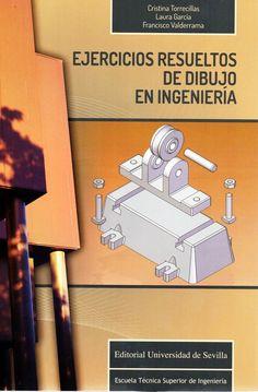 Ejercicios resueltos de dibujo en Ingeniería. Sign. T 744 TOR. http://encore.fama.us.es/iii/encore/record/C__Rb2713367?lang=spi