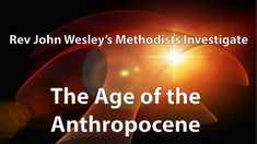 John Wesley's Methodists Analyse the Anthropocene