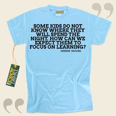 Some kids do not know where they will spend the night. How can we expect them to focus on learning?-Dennis Moore This amazing  quote tee shirt  does not ever go out of style. We offer memorable  reference tops ,  words of intelligence tops ,  strategy t shirts , as well as  literature t shirts ... - http://www.tshirtadvice.com/dennis-moore-t-shirts-some-kids-do-wisdom-tshirts/