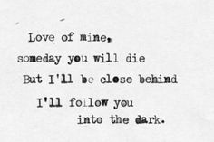 I'll Be Close Behind - I Will Follow You Into The Dark Lyrics---------this reminds me of alec and magnus