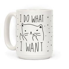I Do What I Want - Show off your independence and rebelliousness with this sassy, cat lover's, careless feline inspired coffee mug! Go ahead and channel your inner cat, knock over some glasses, and do what you want!