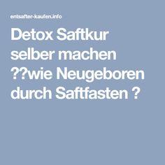Detox Saftkur selber machen ►►wie Neugeboren durch Saftfasten ►