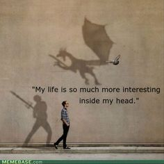 real life, dream, dragons, book, thought, funny quotes, creativity quotes, true stories, thing