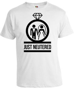 Funny Wedding T Shirt Groom Gift Idea For Men Just Married Shirts Him From Bride Neutered Mens Tee
