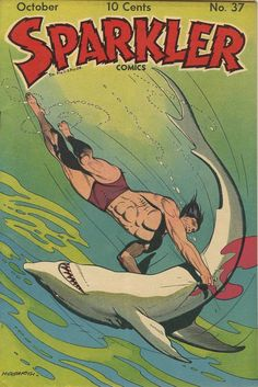 Sparkler Comics #37 (1944).  Cover art: Burne Hogarth.  What an awesome cover from the 40's.  Sharks on Comic Book Covers!