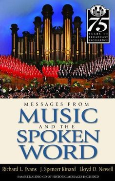Messages from Music and the Spoken Word by Richard L. Evans. $11.07. Author: Richard L. Evans. 32 pages. Publisher: Deseret Book; 75 Anv edition (November 2, 2010)