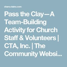 Pass the Clay—A Team-Building Activity for Church Staff & Volunteers | CTA, Inc. | The Community Website for Christian Ministry Gifts