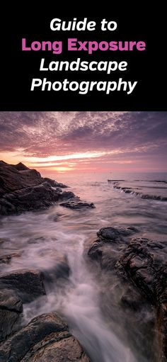 Guide to Long Exposure Landscape Photography - how to get amazing photos with slow shutter speeds. Photos, photographers, nature, guide, tips, tutorial, step by step, neutral density filter, tripod, camera, DSLR, mirrorless, lenses #landscapephotography #naturephotography #longexposure