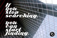 Stop searching, Start finding