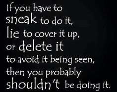 The truth eventually comes out or the guilty conscience and the consequences later on make you regret the lying.                                                                                                                                                      More