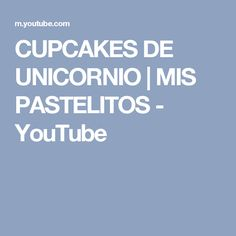 CUPCAKES DE UNICORNIO | MIS PASTELITOS - YouTube