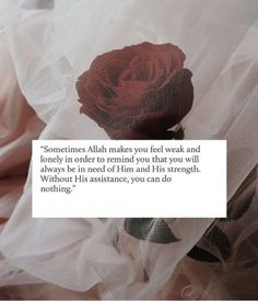 Sometimes Allah makes you feel weak and lonely in order to remind you that you will always be in need of him and his strength without his assistance , you can do nothing . without Allah we are nothing Quran Quotes Love, Quran Quotes Inspirational, Allah Quotes, Faith Quotes, Arabic Quotes, Life Quotes, Quran Verses About Love, Girly Quotes, Urdu Quotes