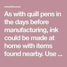As with quill pens in the days before manufacturing, ink could be made at home with items found nearby. Use berries or nuts to make inks for quill pens.