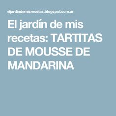 El jardín de mis recetas: TARTITAS DE MOUSSE DE MANDARINA