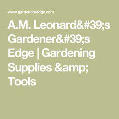 A.M. Leonardu0027s Gardeneru0027s Edge | Gardening Supplies ...