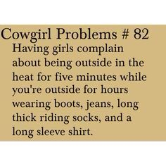 Yep, I'm ALWAYS wearing boots and jeans when its like 100 degrees outside and people are always asking me how