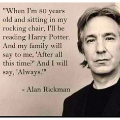 Alan Rickman was the only person besides J. Rowling to know Snape loved Harry's Mom and how the seventh book would end for him. Rowling told him so he could accurately portray Snape in the Harry Potter Films. Images Harry Potter, Theme Harry Potter, Harry Potter Quotes, Always Harry Potter, Lily Potter, Snape Always, Snape Harry Potter, Harry Potter Cosplay, Harry Harry