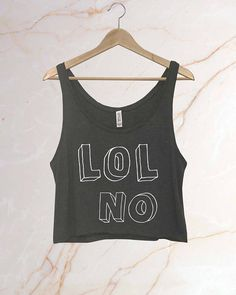 LOL NO Crop Tank Flowy Top Cute Shirt Funny Saying Cropped Fit Soft Cozy Relaxed Fit Handmade Cute Style Trendy Fashion Custom Made Shirt