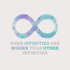 Some infinities are bigger than other infinities ~The Fault in our Stars #quotes #love