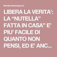 """LIBERA LA VERITA': LA """"NUTELLA"""" FATTA IN CASA"""" E' PIU' FACILE DI QUANTO NON PENSI, ED E' ANCORA PIU' BUONA! ECCO LA RICETTA PERFETTA !!"""