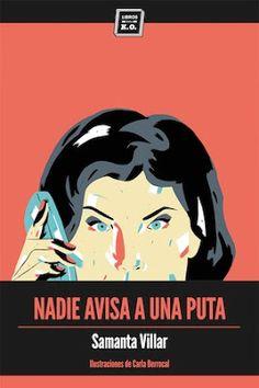 Nadie avisa a una puta / Samanta Villar ; ilustraciones de Carla Berrocal Madrid : Libros del K.O., 2015 [06] 151 p. ISBN 9788416001422 / 15,90 € / ES / Mujeres / Prostitución / Testimonios
