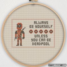 Unless You Can Be Deadpool Cross Stitch Pattern by StitchBucket on Etsy https://www.etsy.com/listing/243921867/unless-you-can-be-deadpool-cross-stitch