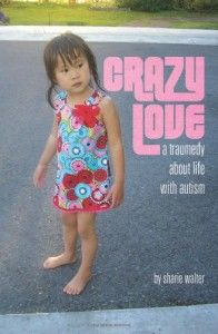 Crazy Love: A Traumedy about Life with Autism  By Sharie Walter and 4 other books about Autism.