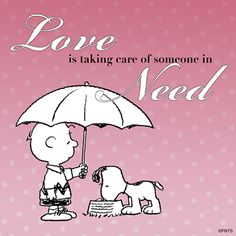 Love is taking care of someone in need.