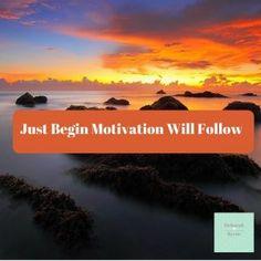 Just Begin Motivation Will Follow. #MondayMotivation