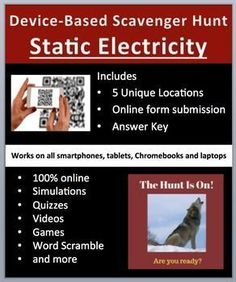 Static Electricity - Device-Based Scavenger Hunt Activity.   This activity is the coolest thing I've created and your kids are going to love it, mine do. Think of a scavenger hunt, then add devices (Smartphones, Chromebooks, Laptops, or Tablets), engaged students, and learning through assessment and you have this resource.