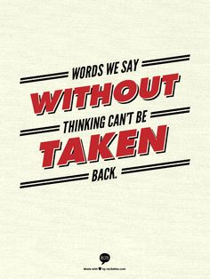 Words we say without thinking can't be taken back. www.garygreenfield.com