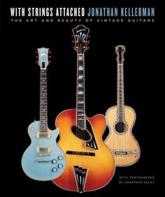 With Strings Attached: The Art and Beauty of Vintage Guitars by Jonathan Kellerman Jonathan Kellerman, Baker And Taylor, Film Books, Vintage Guitars, Vintage Bicycles, Tile Art, Music Songs, Bestselling Author, Book Lovers