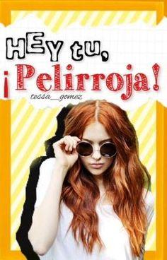 Hey tu, ¡pelirroja!© #wattpad #novela-juvenil