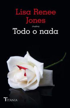 """Todo o nada (trilogía """"Inside Out"""" #3) // Lisa Renee Jones // Titania Sombras (Ediciones Urano)"""