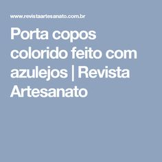 Porta copos colorido feito com azulejos   Revista Artesanato