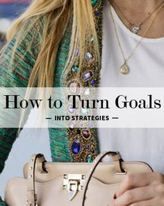 When you're clear on the difference between your goals and strategies, you'll be more in touch with the big-picture purpose of what you're striving for.