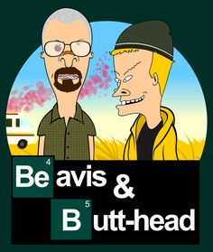 Available as a tee here:  http://www.redbubble.com/people/tomtrager/works/8182239-breaking-beavis?c=127850-mash-ups