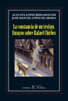 La constancia de un testigo : ensayos sobre Rafael Chirbes / Augusta López Bernasocchi, José Manuel López de Abiada (editores). Verbum, D.L. 2011